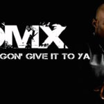 "A Fond : DMX - ""X Gon' Give It To Ya"""