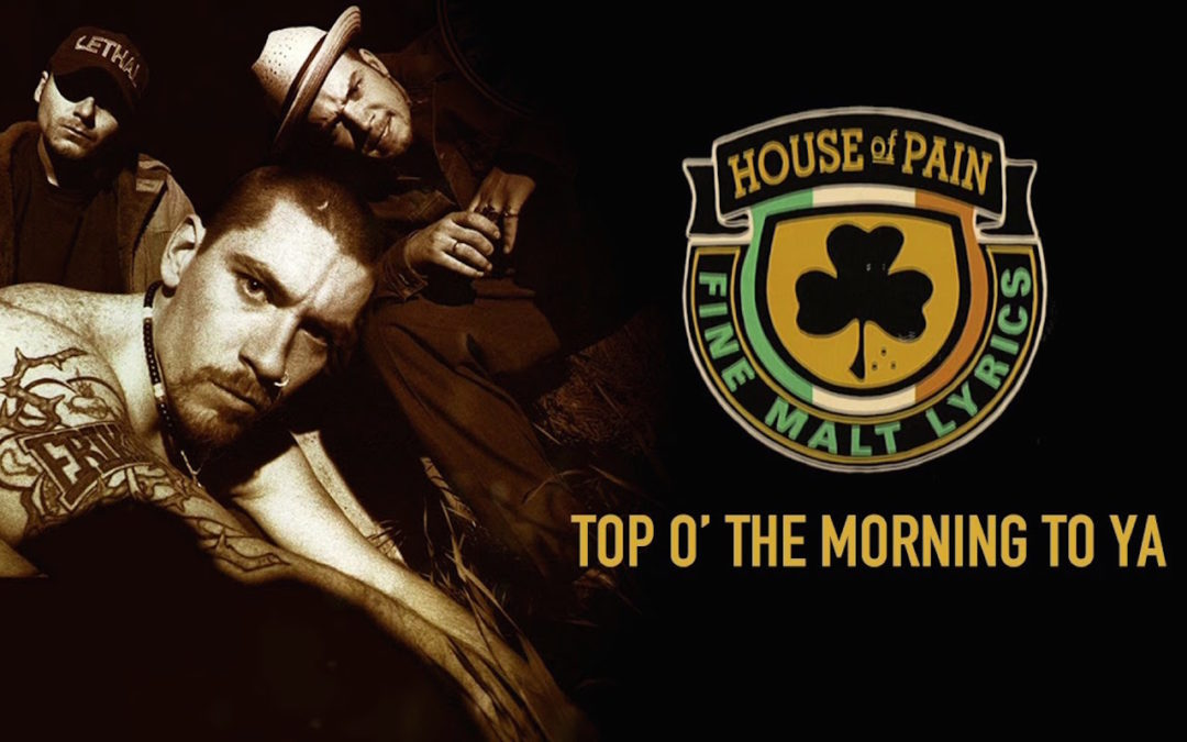 """A Fond : House of Pain – """"Top O' The Morning To Ya"""""""